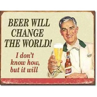 "Metal Sign MSI-1552 Beer Will Change The World Height 12.5"" Width 16"""